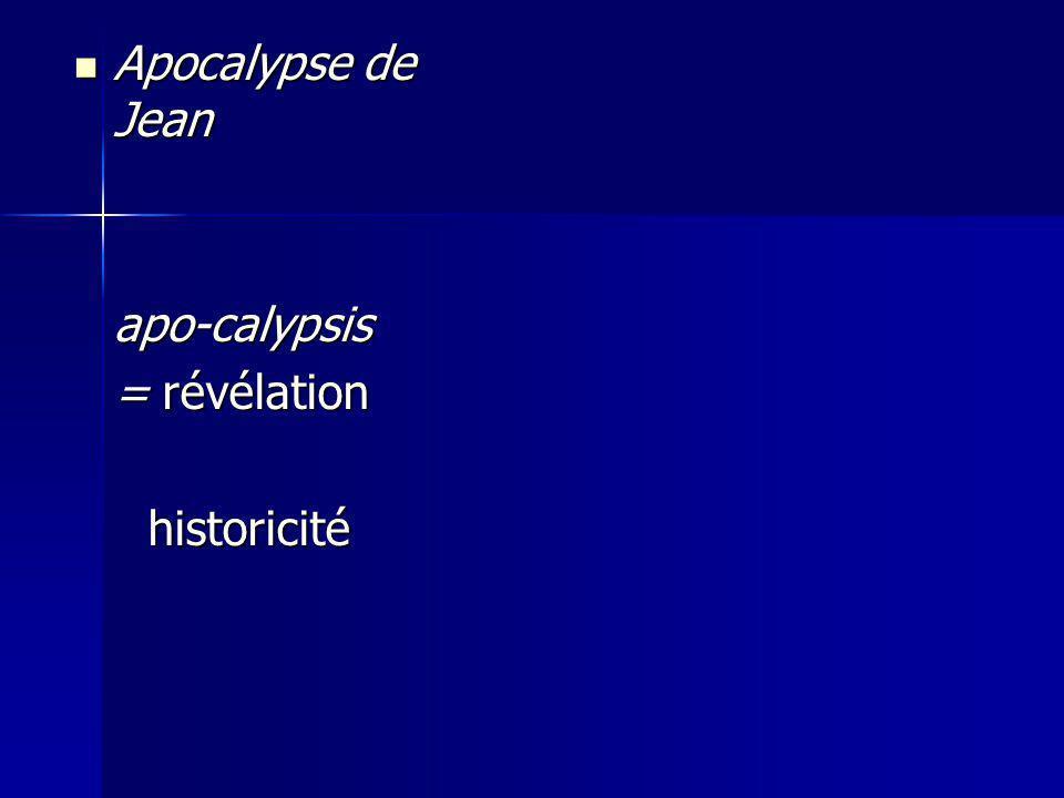 Apocalypse de Jean apo-calypsis = révélation historicité