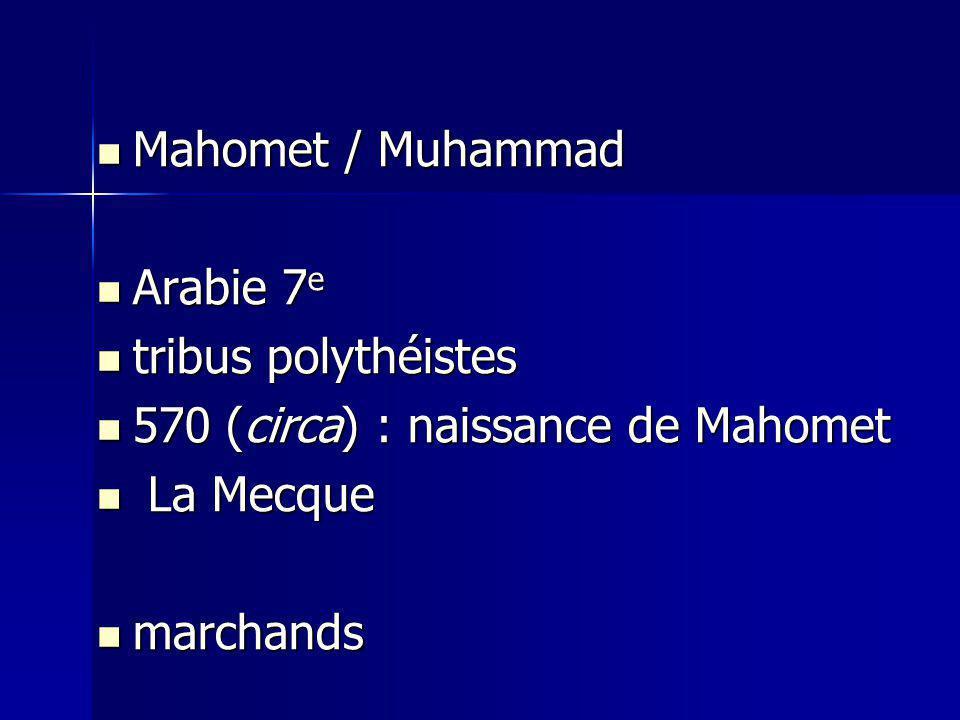 Mahomet / Muhammad Arabie 7e. tribus polythéistes. 570 (circa) : naissance de Mahomet. La Mecque.
