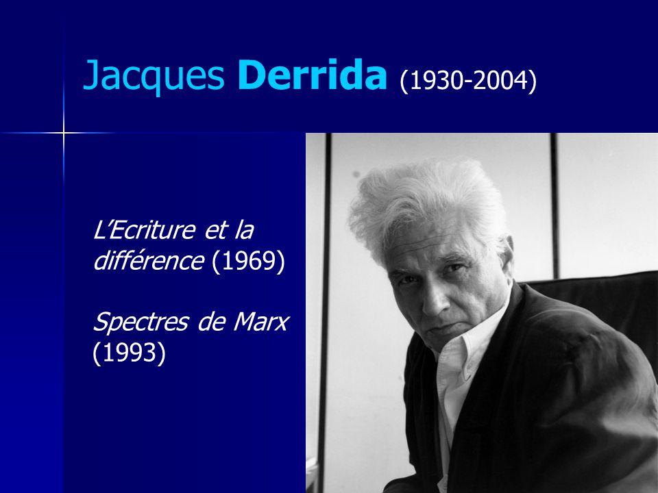 Jacques Derrida (1930-2004) L'Ecriture et la différence (1969)