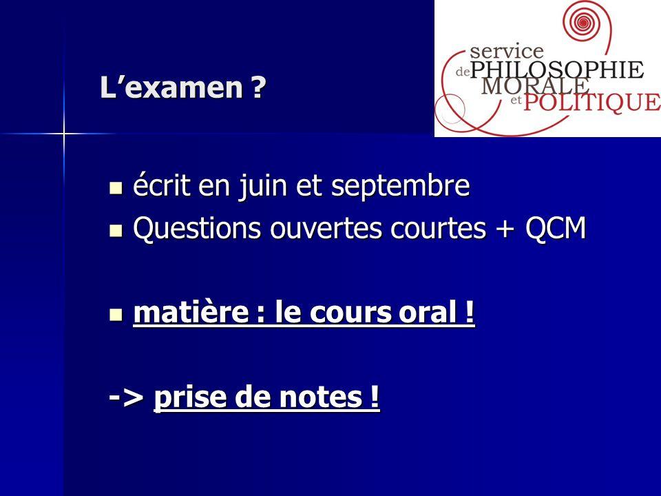 L'examen écrit en juin et septembre. Questions ouvertes courtes + QCM. matière : le cours oral !