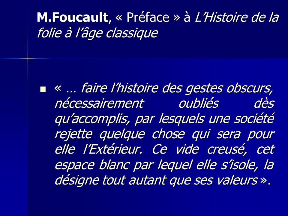 M.Foucault, « Préface » à L'Histoire de la folie à l'âge classique