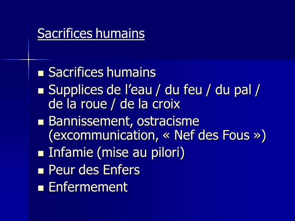 Sacrifices humains Sacrifices humains. Supplices de l'eau / du feu / du pal / de la roue / de la croix.