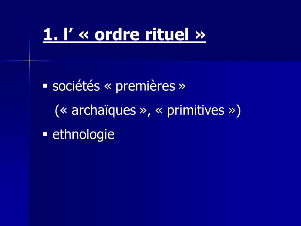1. l' « ordre rituel » sociétés « premières »