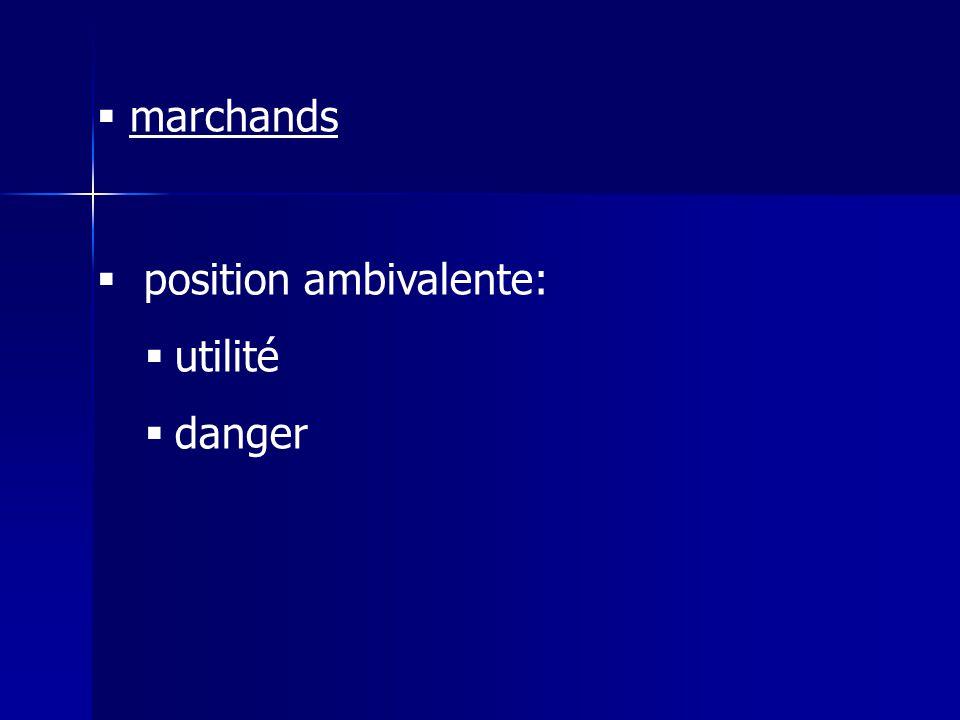marchands position ambivalente: utilité danger