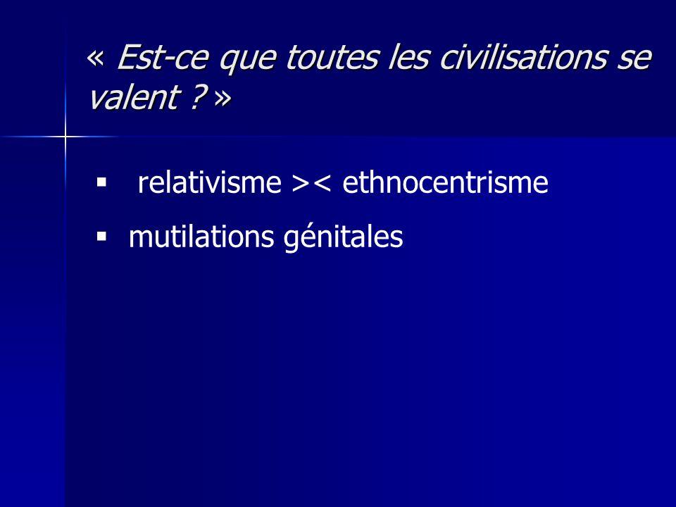 « Est-ce que toutes les civilisations se valent »