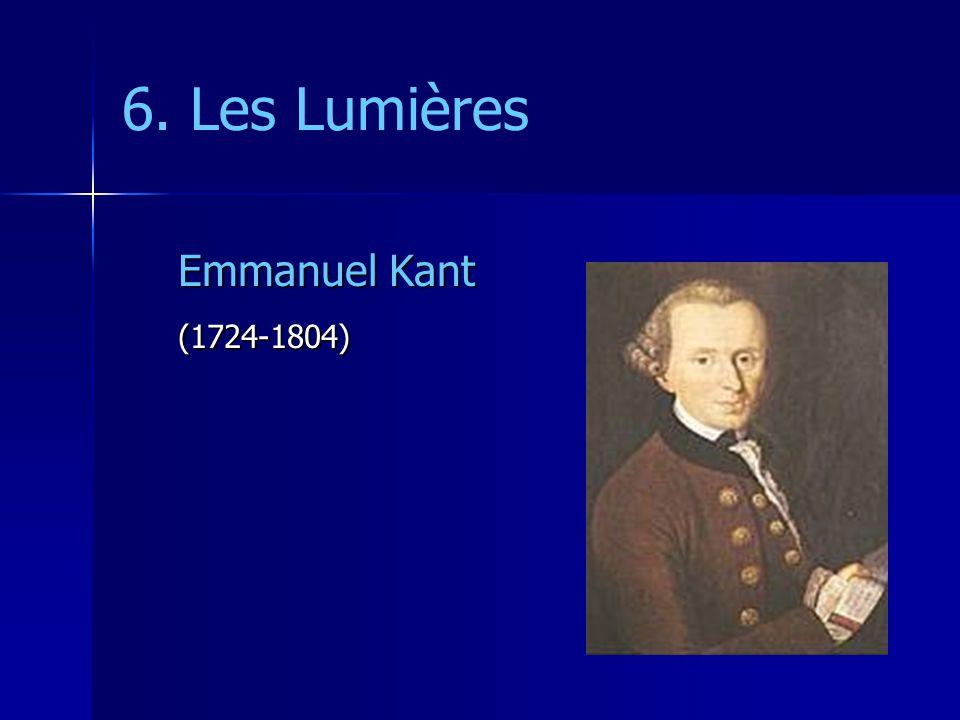 6. Les Lumières Emmanuel Kant (1724-1804)