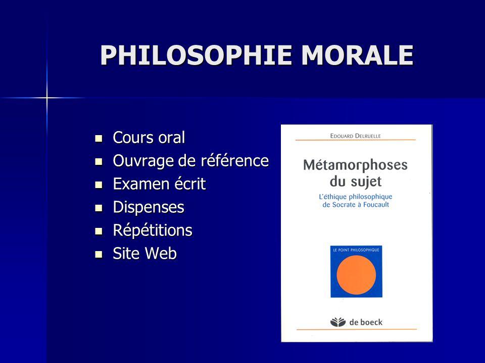 PHILOSOPHIE MORALE Cours oral Ouvrage de référence Examen écrit