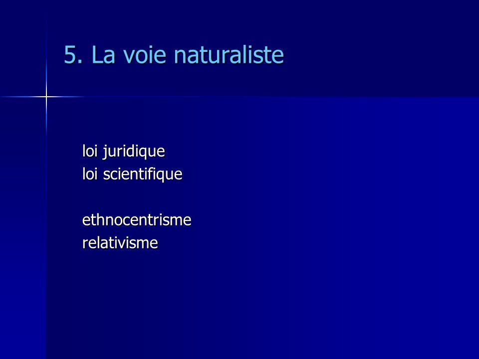 5. La voie naturaliste loi juridique loi scientifique ethnocentrisme