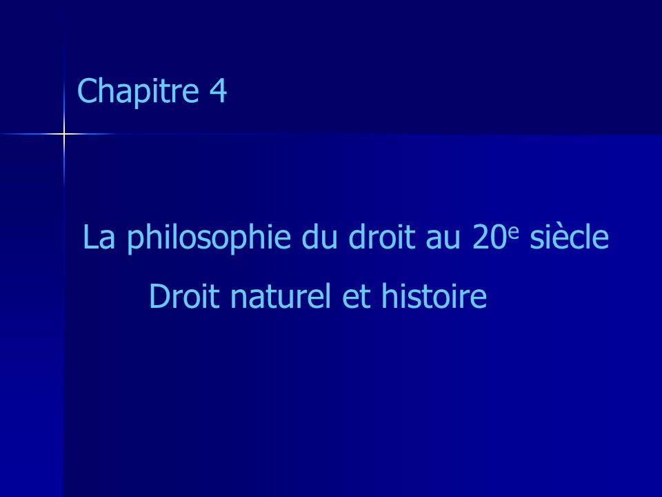Chapitre 4 La philosophie du droit au 20e siècle Droit naturel et histoire