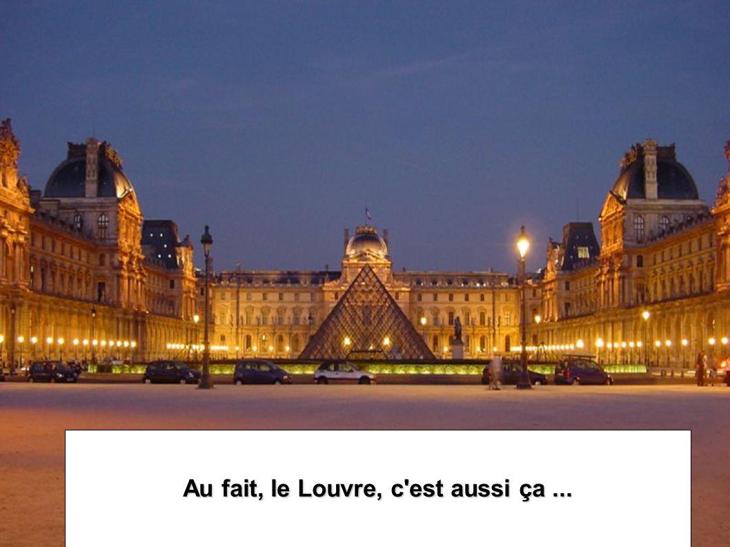 Au fait, le Louvre, c est aussi ça ...
