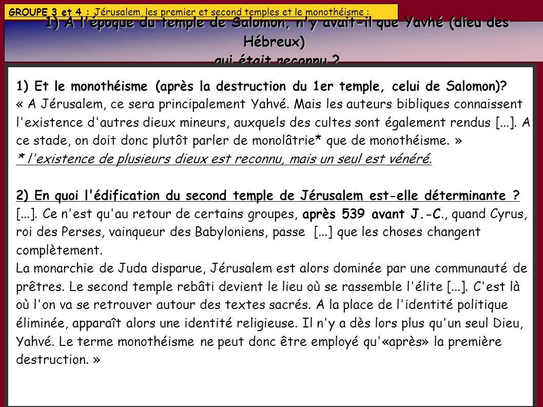 GROUPE 3 et 4 : Jérusalem, les premier et second temples et le monothéisme :