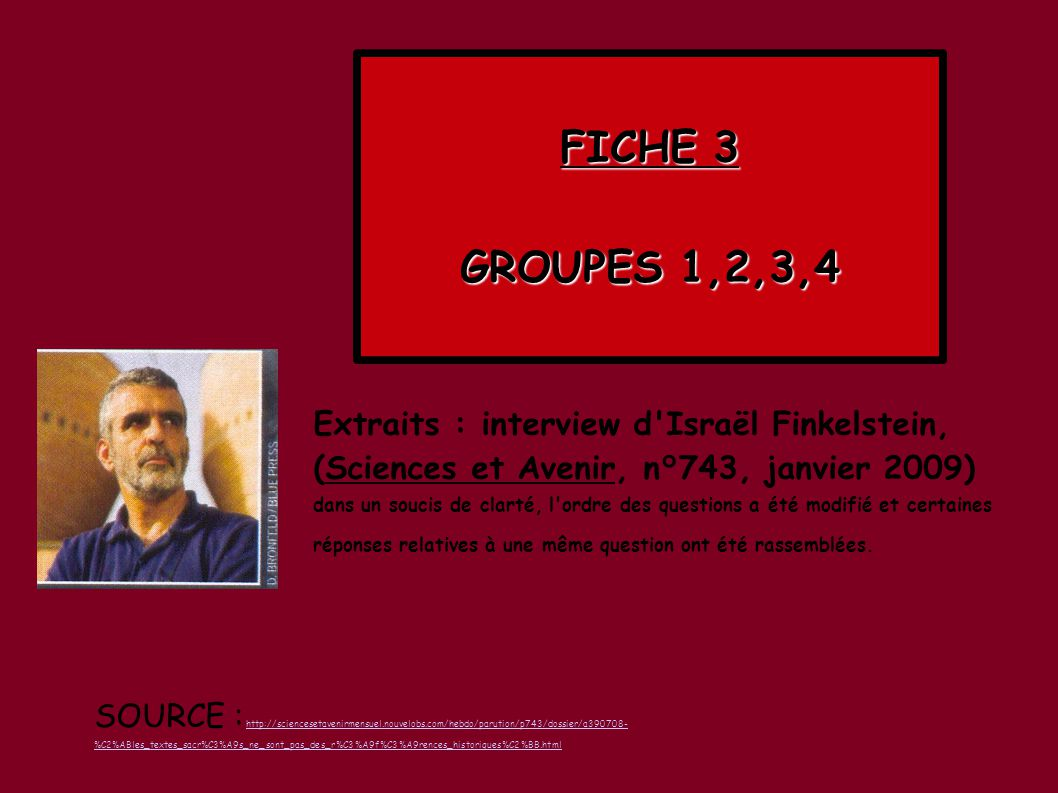 FICHE 3 GROUPES 1,2,3,4. Extraits : interview d Israël Finkelstein, (Sciences et Avenir, n°743, janvier 2009)