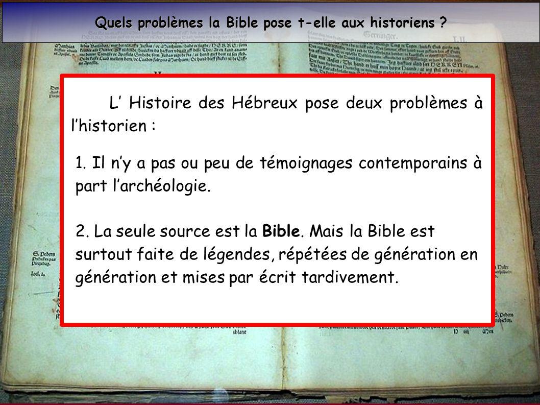 L' Histoire des Hébreux pose deux problèmes à l'historien :