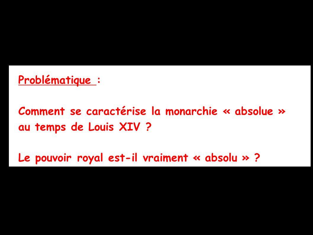 Problématique : Comment se caractérise la monarchie « absolue » au temps de Louis XIV .