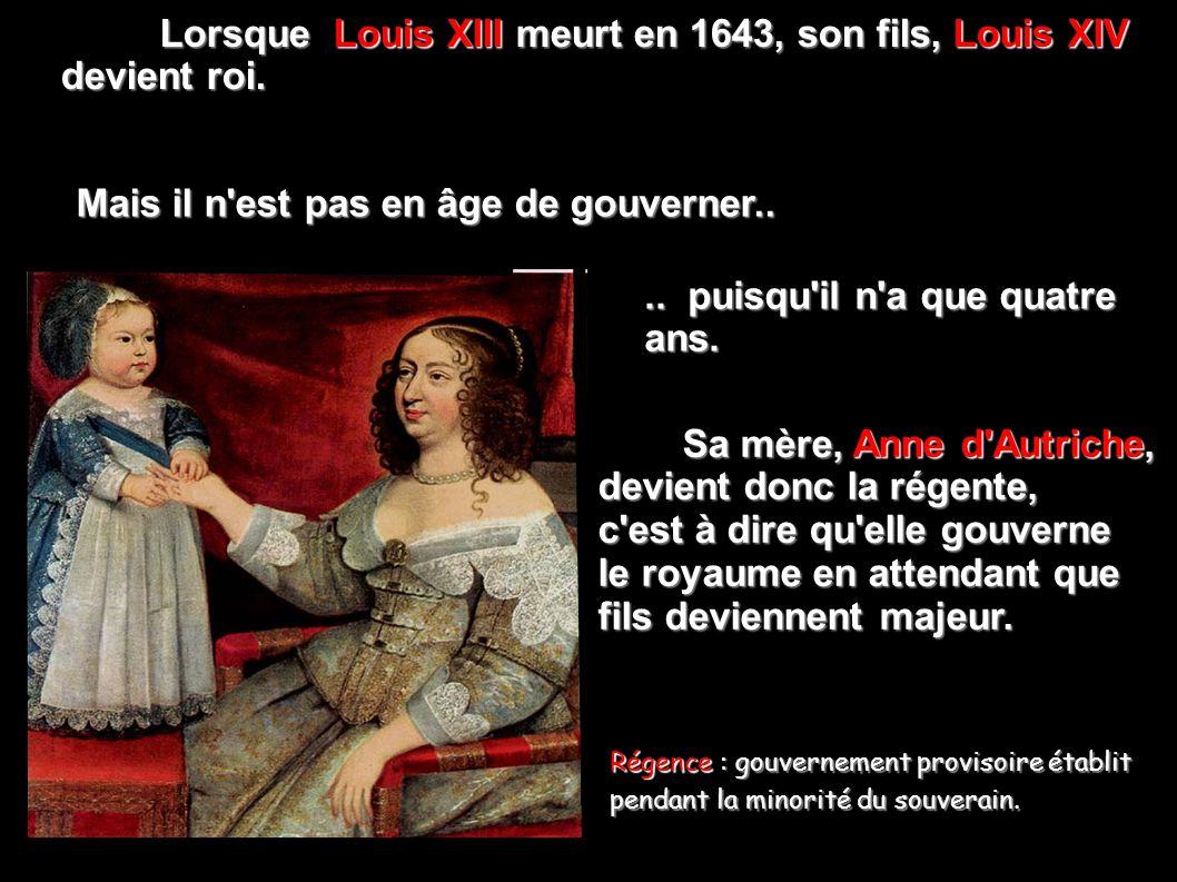 Lorsque Louis XIII meurt en 1643, son fils, Louis XIV