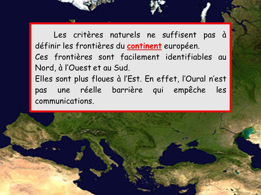 e Les critères naturels ne suffisent pas à définir les frontières du continent européen.