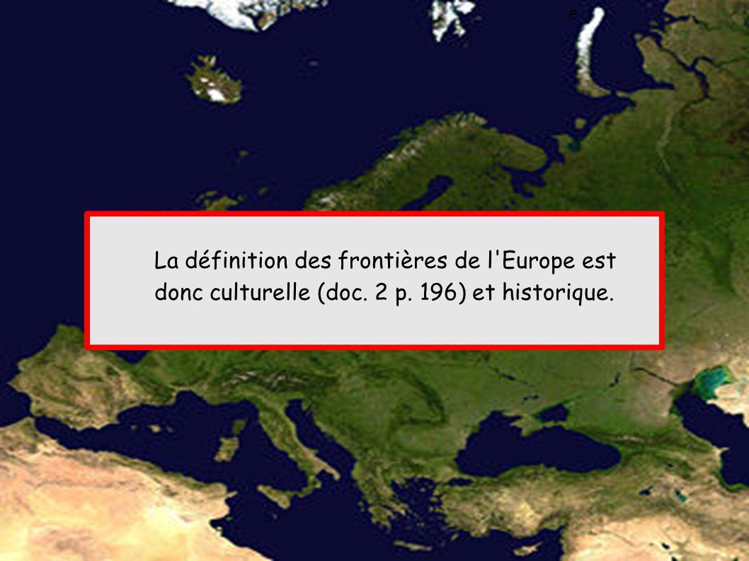 e La définition des frontières de l Europe est donc culturelle (doc. 2 p. 196) et historique.