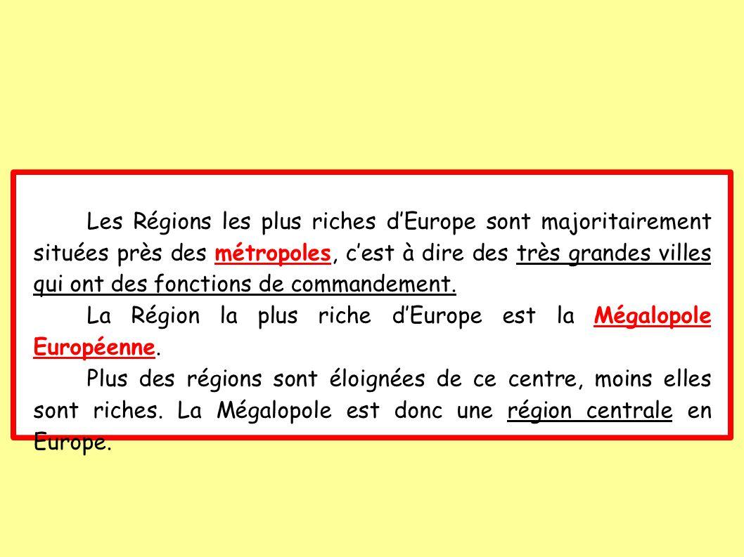 Les Régions les plus riches d'Europe sont majoritairement situées près des métropoles, c'est à dire des très grandes villes qui ont des fonctions de commandement.