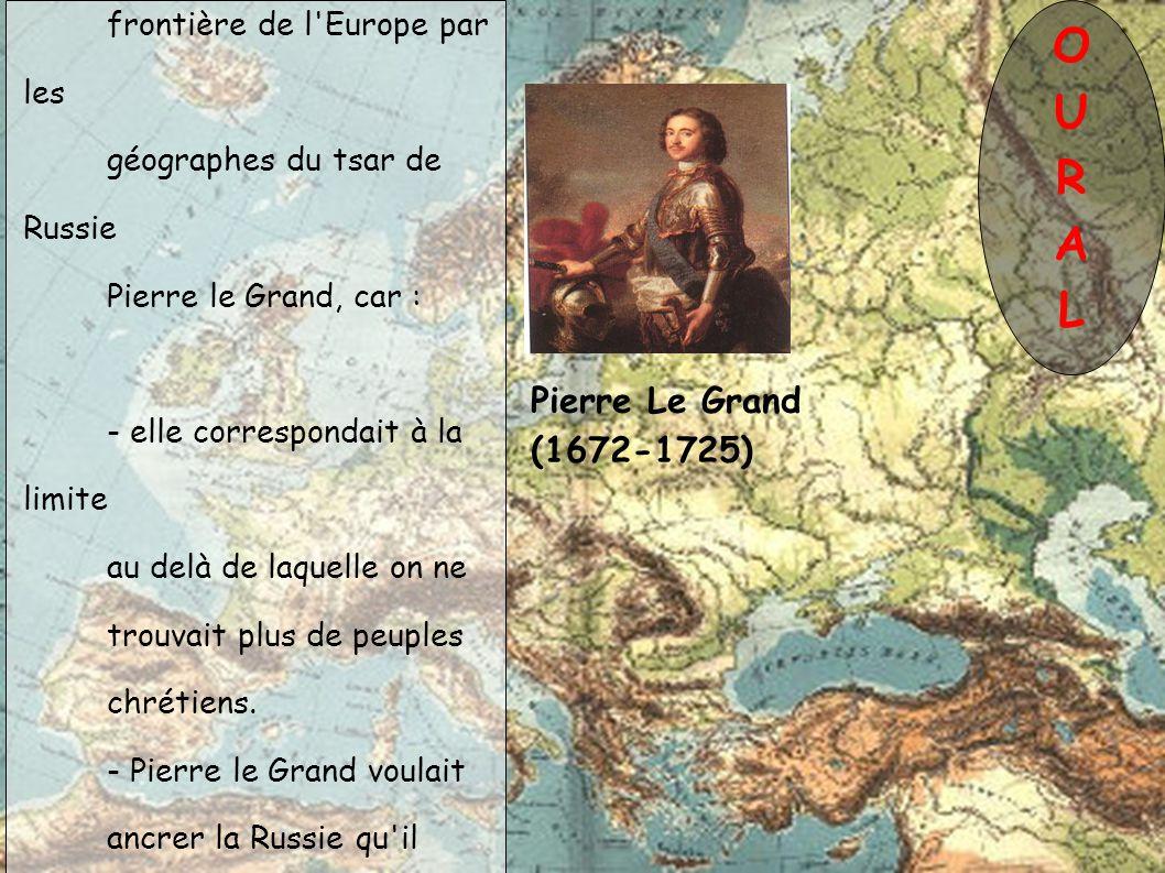 O U R A L Pierre Le Grand (1672-1725) L Oural a été défini comme