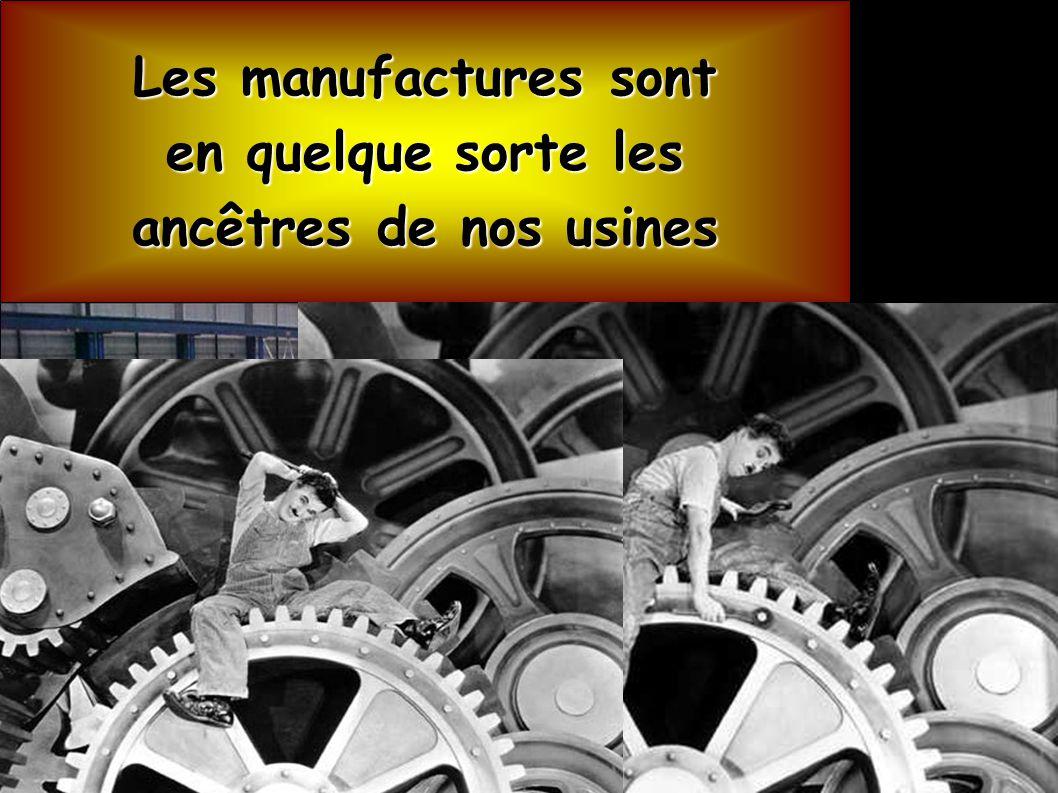 Les manufactures sont en quelque sorte les ancêtres de nos usines