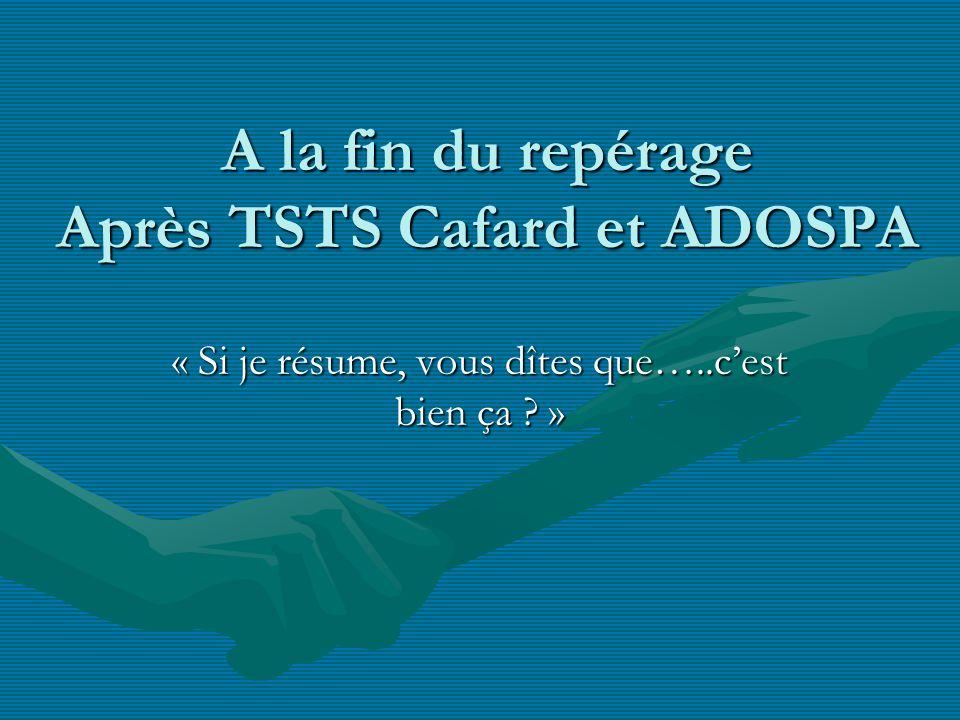 A la fin du repérage Après TSTS Cafard et ADOSPA