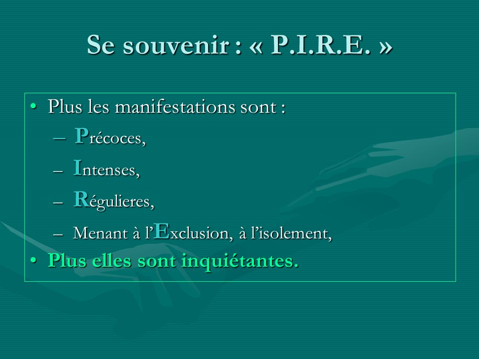 Se souvenir : « P.I.R.E. » Précoces, Plus les manifestations sont :