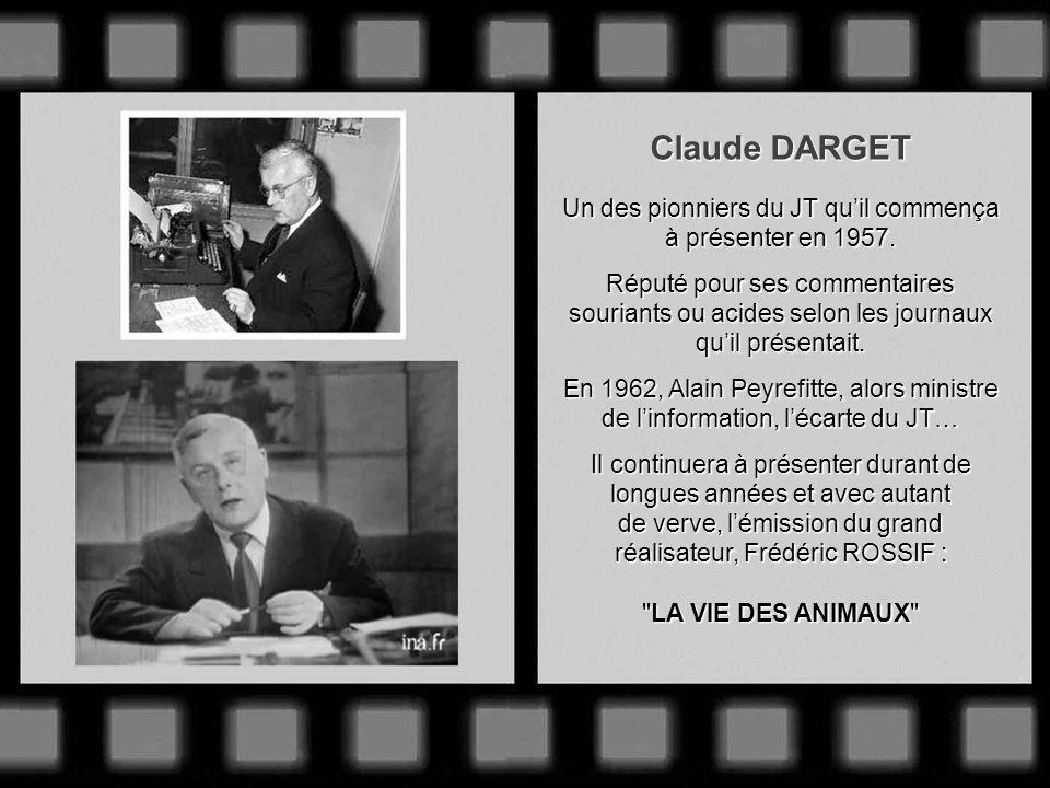 Claude DARGET Un des pionniers du JT qu'il commença à présenter en 1957. Réputé pour ses commentaires souriants ou acides selon les journaux.