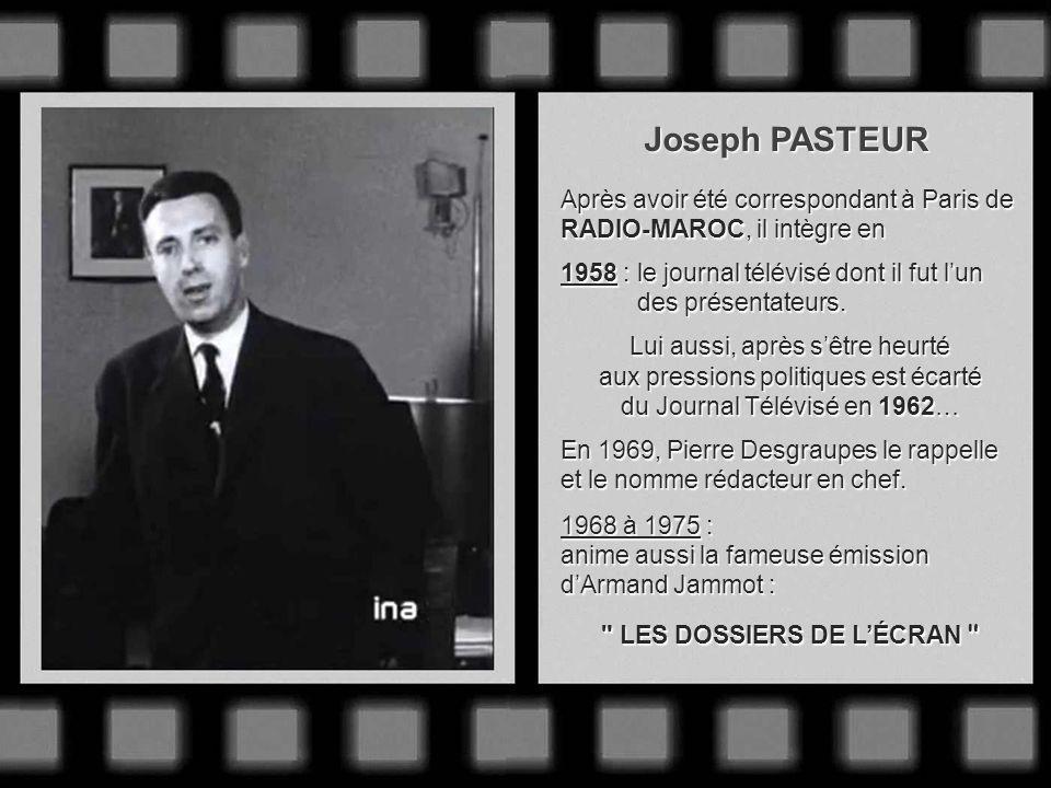 Joseph PASTEUR Après avoir été correspondant à Paris de RADIO-MAROC, il intègre en. 1958 : le journal télévisé dont il fut l'un.
