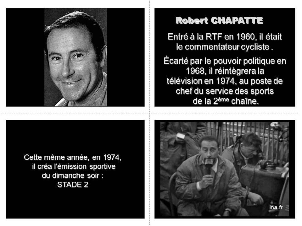 Robert CHAPATTE Entré à la RTF en 1960, il était