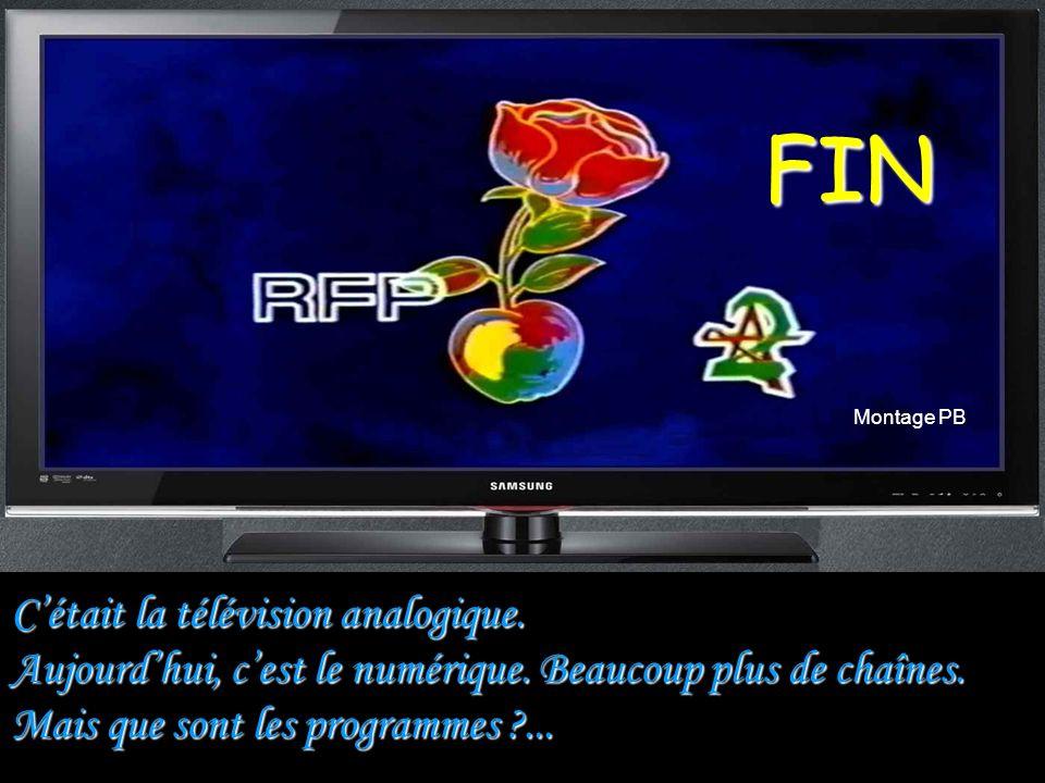 FIN C'était la télévision analogique.