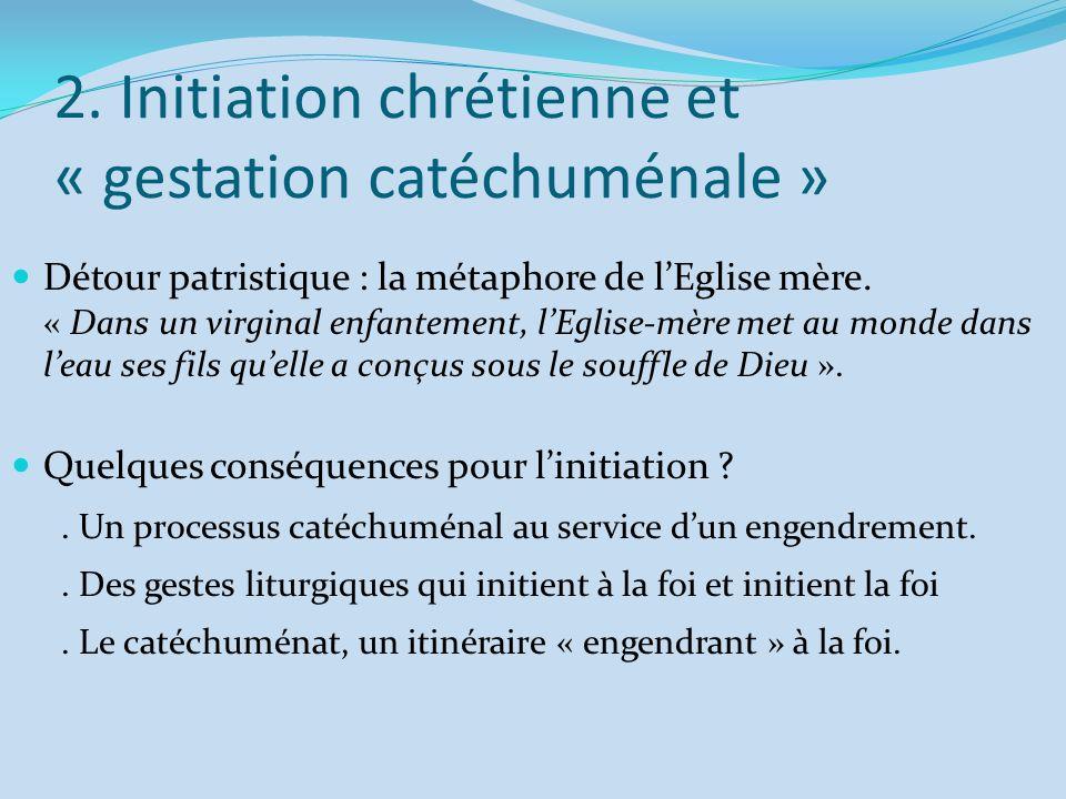 2. Initiation chrétienne et « gestation catéchuménale »