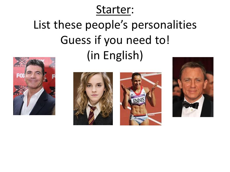 Starter: List these people's personalities Guess if you need to