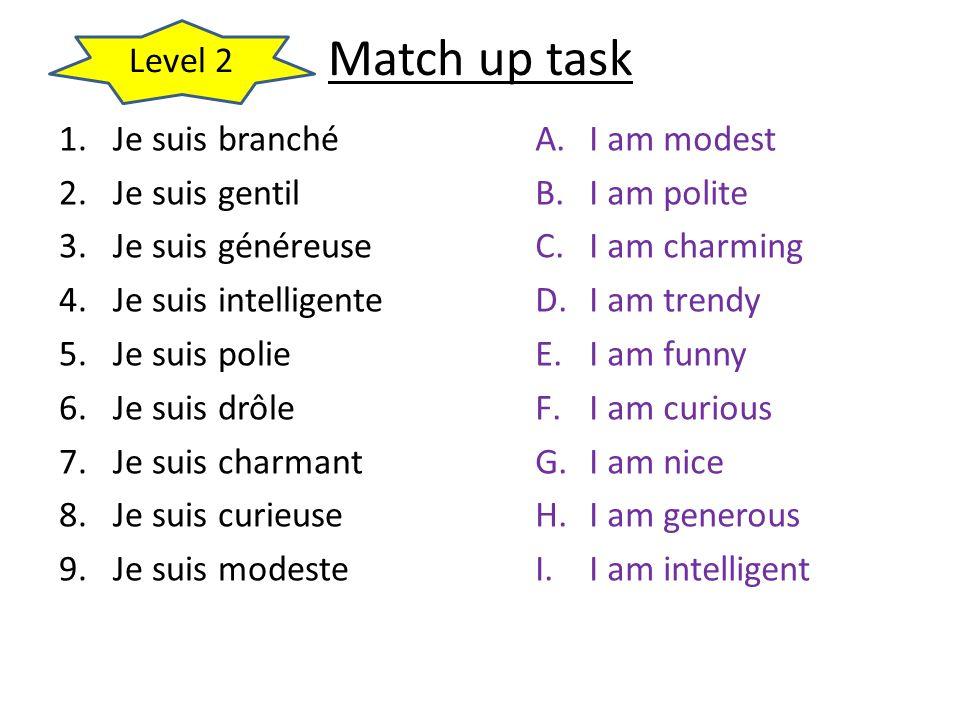 Match up task Level 2 Je suis branché Je suis gentil Je suis généreuse