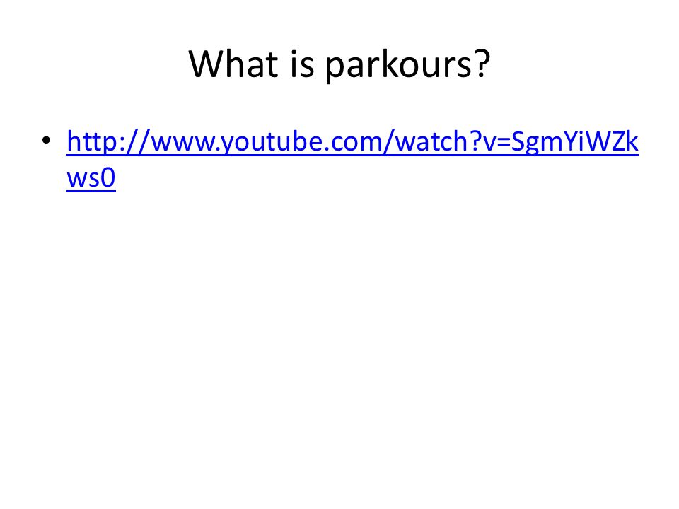 What is parkours http://www.youtube.com/watch v=SgmYiWZkws0