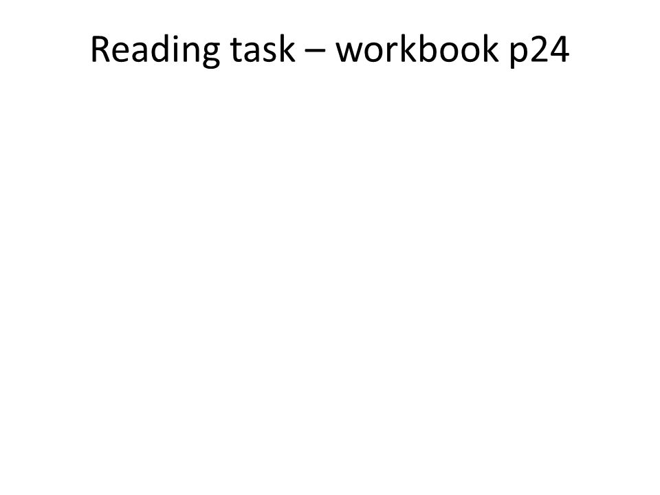 Reading task – workbook p24