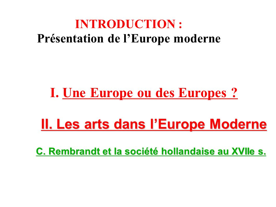 I. Une Europe ou des Europes II. Les arts dans l'Europe Moderne