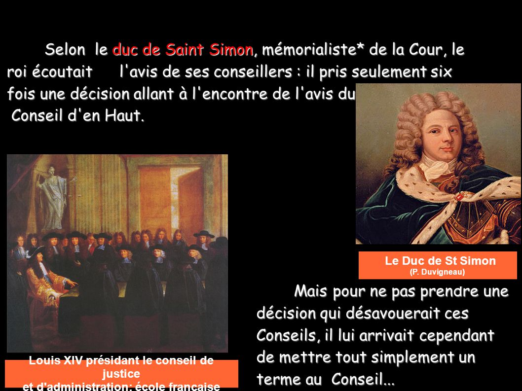 Selon le duc de Saint Simon, mémorialiste. de la Cour, le roi écoutait