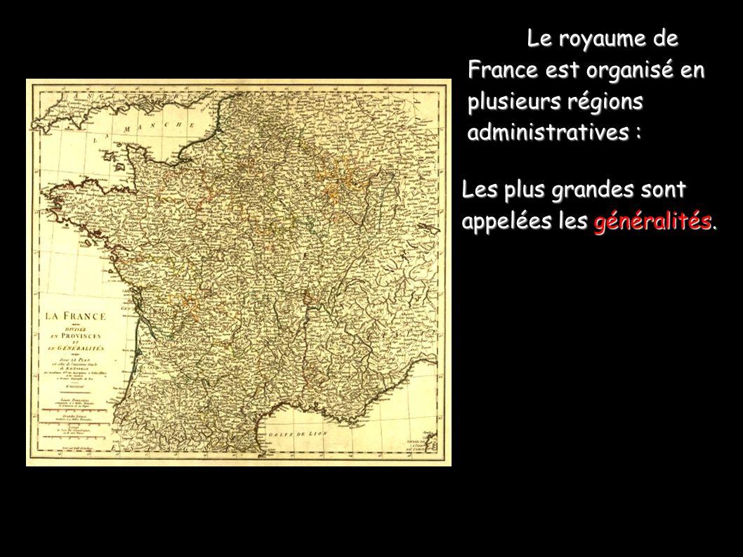 Le royaume de France est organisé en plusieurs régions administratives :