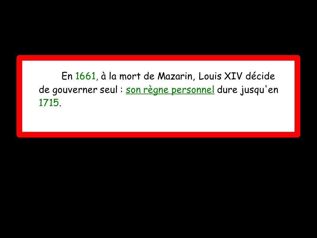 En 1661, à la mort de Mazarin, Louis XIV décide