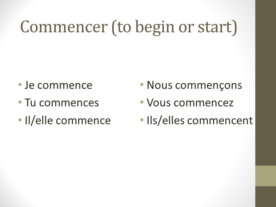 Commencer (to begin or start)