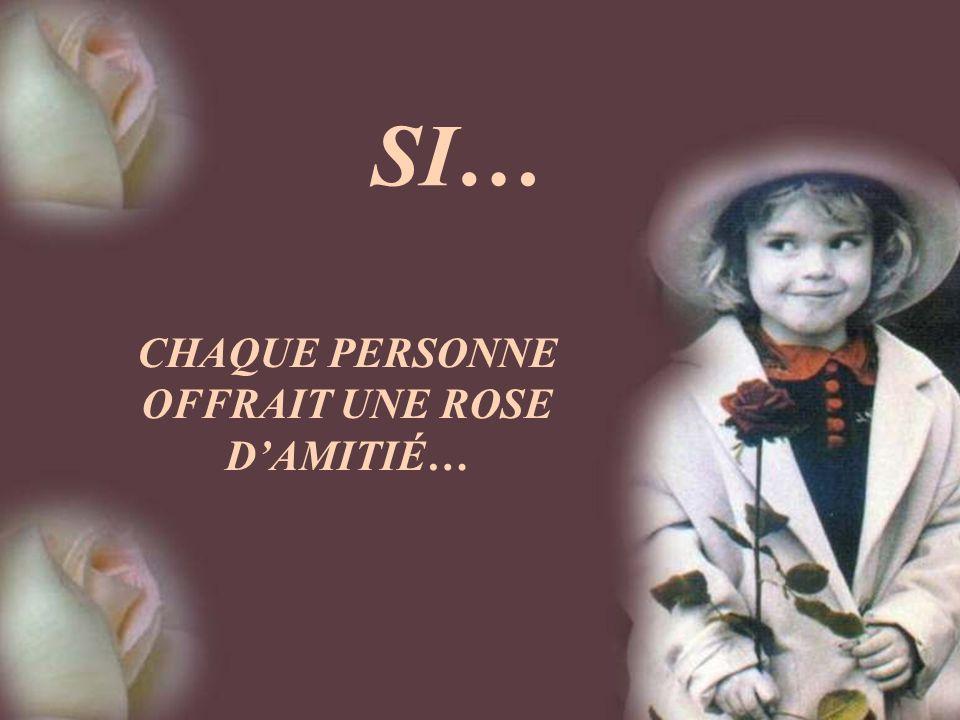CHAQUE PERSONNE OFFRAIT UNE ROSE D'AMITIÉ…