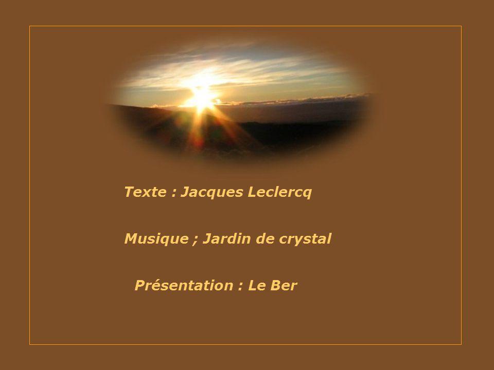 Texte : Jacques Leclercq Musique ; Jardin de crystal