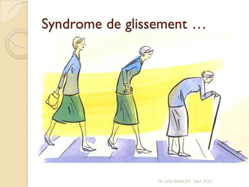 Syndrome de glissement …