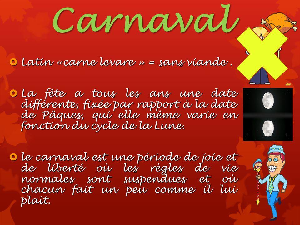 Carnaval Latin «carne levare » = sans viande .