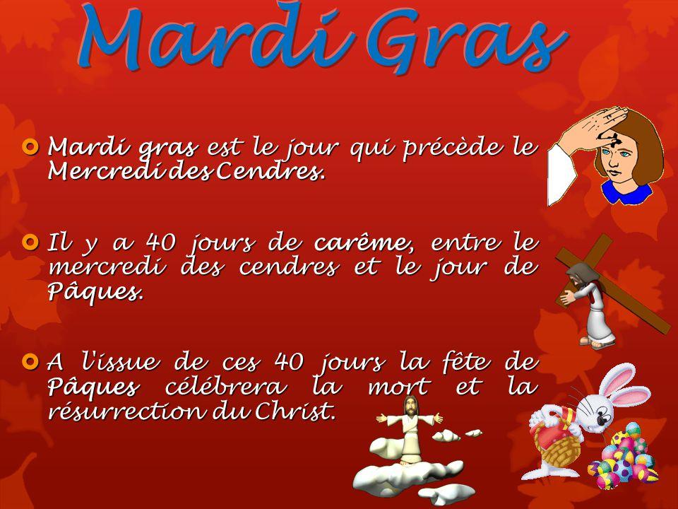 Mardi Gras Mardi gras est le jour qui précède le Mercredi des Cendres.