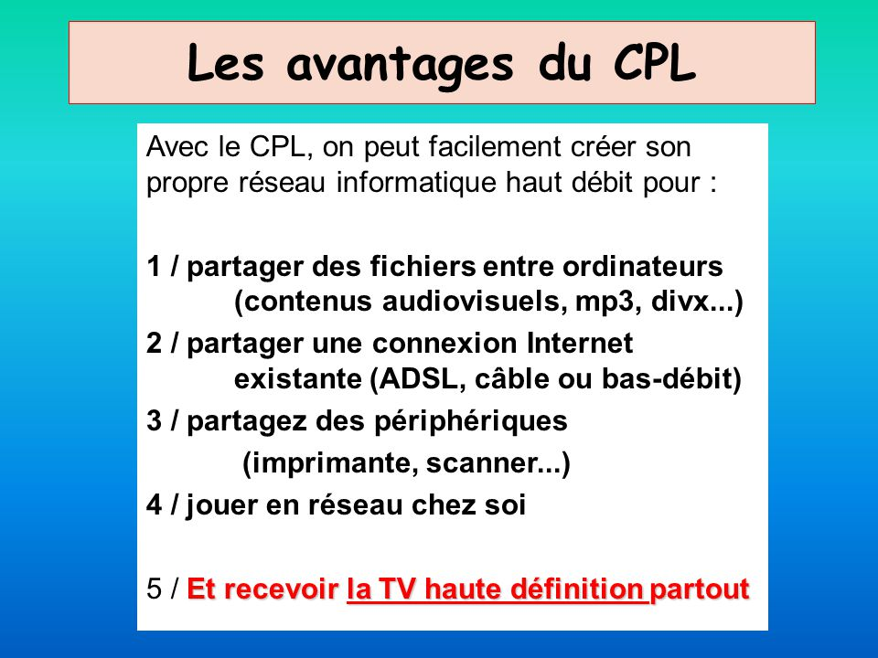 Les avantages du CPL Avec le CPL, on peut facilement créer son propre réseau informatique haut débit pour :
