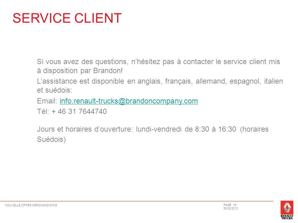 SERVICE CLIENT Si vous avez des questions, n'hésitez pas à contacter le service client mis à disposition par Brandon!