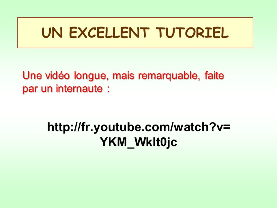 UN EXCELLENT TUTORIEL http://fr.youtube.com/watch v=YKM_WkIt0jc