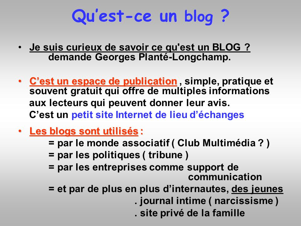 Qu'est-ce un blog Je suis curieux de savoir ce qu est un BLOG demande Georges Planté-Longchamp.