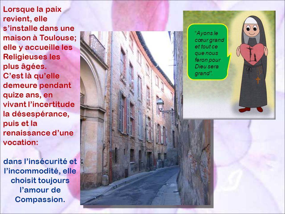 Lorsque la paix revient, elle s'installe dans une maison à Toulouse; elle y accueille les Religieuses les plus âgées.